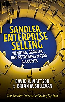 Sandler Enterprise Selling:  Winning, Growing, and Retaining Major Accounts by [Mattson, David H., Sullivan, Brian W.]