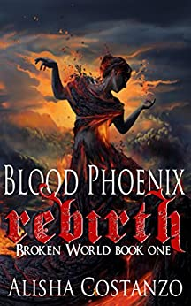 Blood Phoenix: Rebirth (Broken World Book 1) by [Costanzo, Alisha]