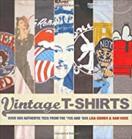 "Vintage T-shirts: Over 500 Authentic Tees from the ""70s and ""80s"
