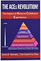 The Aces Revolution!: Adverse Childhood Experiences How ACEs Impact Everyone & Your Family Members A Template for Preventing ACEs and Raising Happy and Confident Children