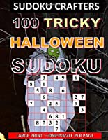 100 TRICKY HALLOWEEN SUDOKU: LARGE PRINT - ONE PUZZLE PER PAGE