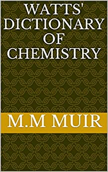Watts' dictionary of chemistry by [Muir, M.M]