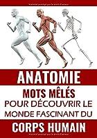 Anatomie Mots Mêlés: Mots cachés Adultes sur le Corps Humain (avec Solutions) | Découvrez les organes, les os, les muscles, le cerveau, le système lymphatiques et bien d'autres choses fascinantes sur l'anatomie humaine  | Gros caractères, 51 pages