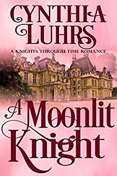 A Moonlit Knight: A Merriweather Sisters Time Travel Romance (A Knights Through Time Romance Book 11) by [Luhrs, Cynthia]