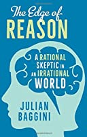 The Edge of Reason: A Rational Skeptic in an Irrational World by Julian Baggini(2016-10-25)
