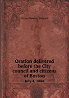 Oration Delivered Before the City Council and Citizens of Boston July 4, 1884