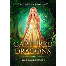 Captured by Dragons: A Reverse Harem Fantasy Romance. (Five Crowns Book 1)