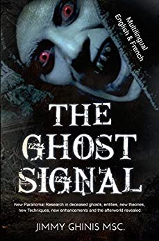 THE GHOST SIGNAL ENG+FR: New Paranormal Research in recently deceased ghosts, entities, new Theories, new Techniques, new enhancements and the afterworld ... Multilingual Version ENG+FR (French Edition) by [Ghinis, Jimmy]