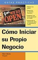 Como Iniciar Su Propio Negocio / How To Start Your Own Business (Guias Practicas)