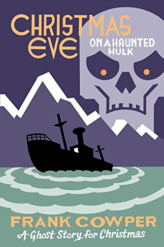Christmas Eve on a Haunted Hulk: A Ghost Story for Christmas (Seth's Christmas Ghost Stories)