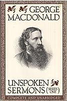 Unspoken Sermons: The Sermons of George MacDonald (Series 1)