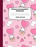 Primary Composition Notebook Story Journal: With Dotted Mid Line and Story Space Grades K-2: Flying Kitty Cat in Air Balloon Pink Notebook For Girls