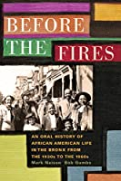 Before the Fires: An Oral History of African American Life in the Bronx from the 1930s to the 1960s