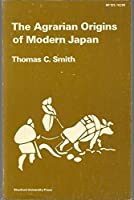 The Agrarian Origins of Modern Japan