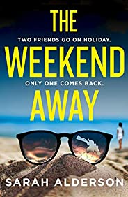 The Weekend Away: a twisty crime thriller to read this summer, guaranteed to keep you guessing!