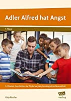 Adler Alfred hat Angst: Witzige 5-Minuten-Geschichten zur Foerderung der phonologischen Bewusstheit (1. Klasse)