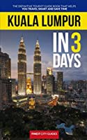 Kuala Lumpur in 3 Days: The Definitive Tourist Guide Book That Helps You Travel Smart and Save Time