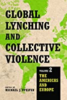 Global Lynching and Collective Violence: The Americas and Europe