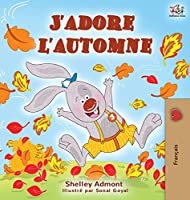 J'adore l'automne: I Love Autumn - French language children's book (French Bedtime Collection)