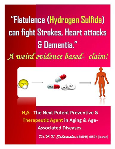 """Flatulence (Hydrogen Sulfide) can fight Strokes, Heart attacks & Dementia."" A weird evidence based-  claim! : H2S - The Next Potent Preventive & Therapeutic ... & Age-Associated Diseases (English Edition)"