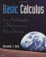 Basic Calculus: From Archimedes to Newton to Its Role in Science (Textbooks in Mathematical Sciences)