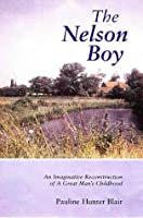 The Nelson Boy: An Imaginative Reconstruction of a Great Man's Childhood
