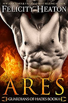 Ares (Guardians of Hades Romance Series Book 1) by [Heaton, Felicity]