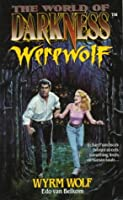 Wyrm Wolf: Based on the Apocalypse (The World of Darkness : Werewolf)