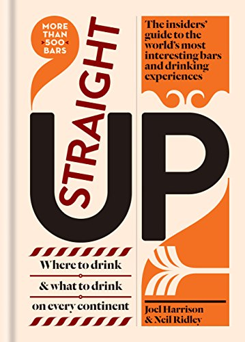 Straight Up: Where to drink & what to drink on every continent (English Edition)