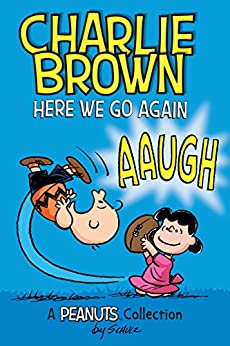 Charlie Brown: Here We Go Again  (PEANUTS AMP! Series Book 7): A PEANUTS Collection (Peanuts Kids) by [Schulz, Charles M.]