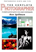 The Complete Photographer: A Complete Practical Guide to Every Aspect of Photography