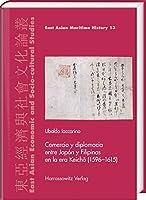 Comercio y diplomacia entre Japon y Filipinas en la era Keicho 1596-1615 (East Asian Economic and Socio-cultural Studies - East Asian Maritime History)