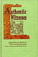 Authentic Witnesses: Approaches to Medieval Texts and Manuscripts (PUBLICATIONS IN MEDIEVAL STUDIES)