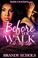 Before You Walk Out My Life