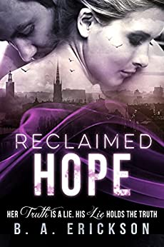 Reclaimed Hope: Her Truth is a Lie. His Lie Holds the Truth. (A Reclaimed Standalone Book 1) by [Erickson, B.A.]