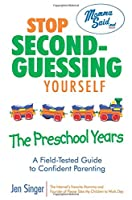 Stop Second-guessing Yourself--the Preschool Years: A Field-tested Guide to Confident Parenting (Momma Said)