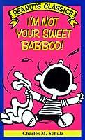 I'm Not Your Sweet Babboo! (Peanuts Classics)