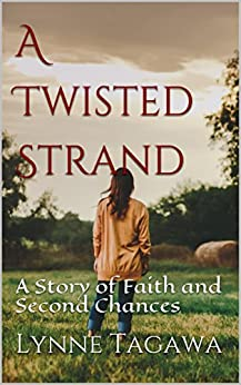 A Twisted Strand: A Story of Faith and Second Chances by [Tagawa, Lynne]