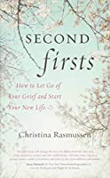 Second Firsts: How to Let Go of Your Grief and Start Your New Life
