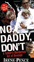 No, Daddy, Don't!: A Father's Murderous Act of Revenge
