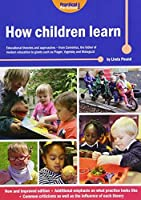 How Children Learn: Educational Theories and Approaches - from Comenius the Father of Modern Education to Giants Such as Piaget, Vygotsky and Malaguzzi by Linda Pound(2014-07-08)