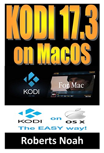 KODI 17.3 ON MAC OS: Easy Step By Step Instructions on How to Install Latest Kodi 17.3 on macOS plus Krypton on the Updated Amazon Fire Stick TV in less ... devices & Guide). (English Edition)