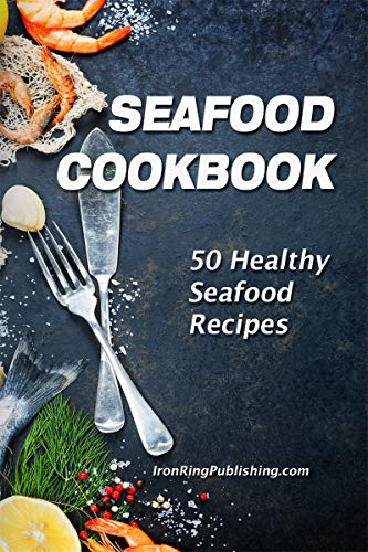 Seafood Cookbook: 50 Healthy S...