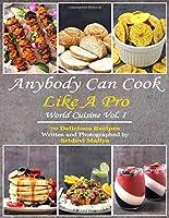 Anybody Can Cook Like A Pro: World Cuisine Vol I (World Cuisine Vol.)