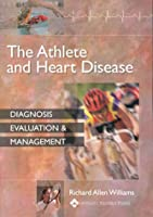 The Athlete and Heart Disease: Diagnosis, Evaluation & Management