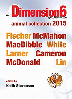 Dimension6: annual collection 2015 by [Fischer, Jason, MacDibble, Bren]
