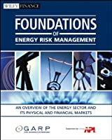 Foundations of Energy Risk Management: An Overview of the Energy Sector and Its Physical and Financial Markets (Wiley Finance)