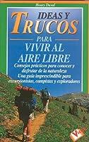 Ideas Y Trucos Para Vivir Al Aire Libre/ideas And Trips To Live Freely