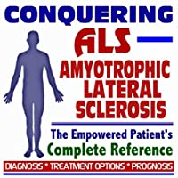 2009 Conquering Amyotrophic Lateral Sclerosis (ALS) - The Empowered Patient's Complete Reference - Diagnosis Treatment Options Prognosis (Two CD-ROM Set) [並行輸入品]