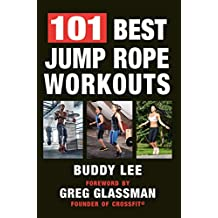 101 Best Jump Rope Workouts: The Ultimate Handbook for the Greatest Exercise on the Planet